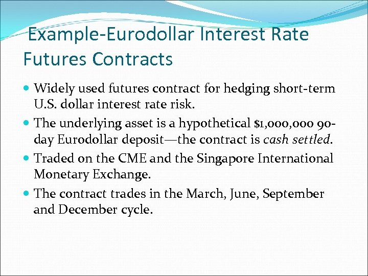Example-Eurodollar Interest Rate Futures Contracts Widely used futures contract for hedging short-term U. S.