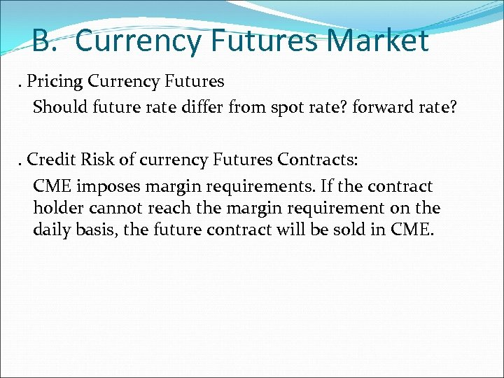B. Currency Futures Market. Pricing Currency Futures Should future rate differ from spot rate?