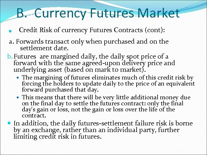 . B. Currency Futures Market Credit Risk of currency Futures Contracts (cont): a. Forwards