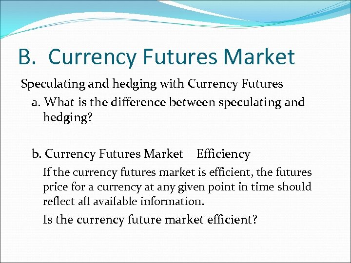 B. Currency Futures Market Speculating and hedging with Currency Futures a. What is the