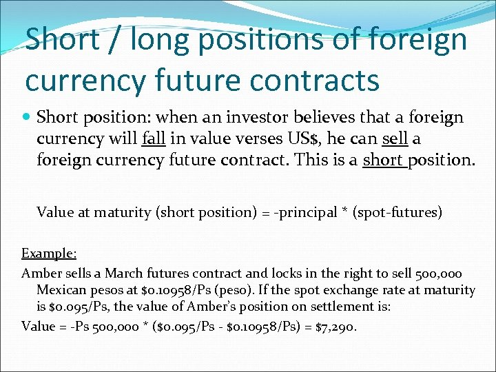 Short / long positions of foreign currency future contracts Short position: when an investor