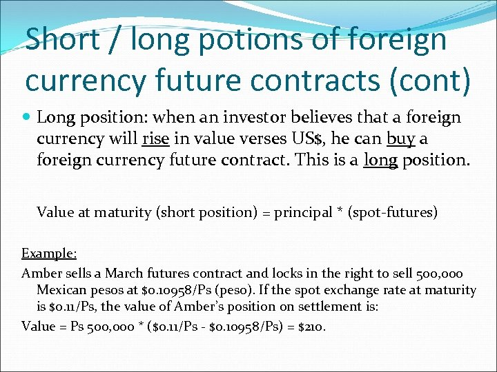 Short / long potions of foreign currency future contracts (cont) Long position: when an