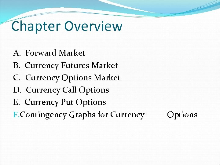 Chapter Overview A. Forward Market B. Currency Futures Market C. Currency Options Market D.