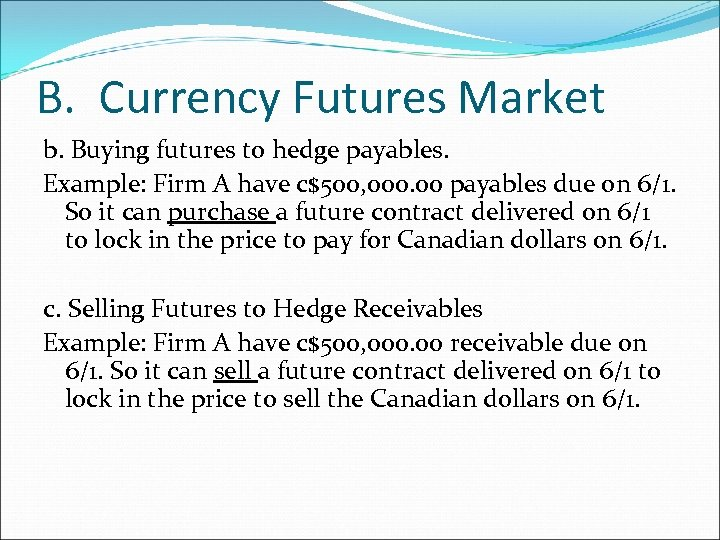 B. Currency Futures Market b. Buying futures to hedge payables. Example: Firm A have