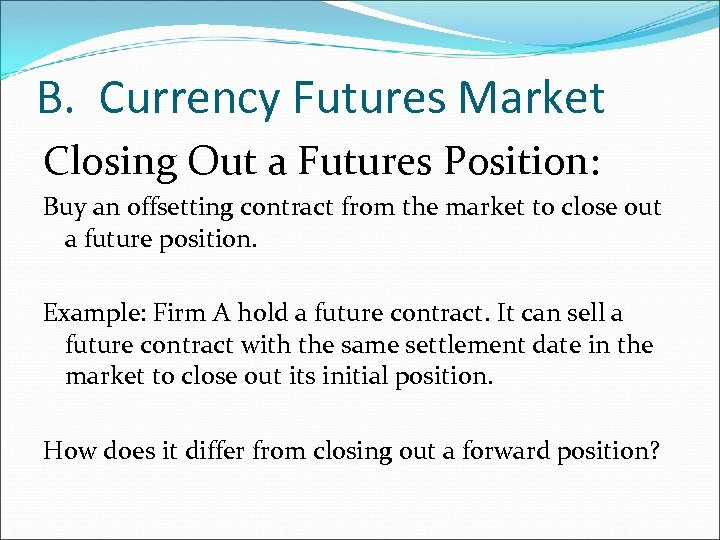 B. Currency Futures Market Closing Out a Futures Position: Buy an offsetting contract from