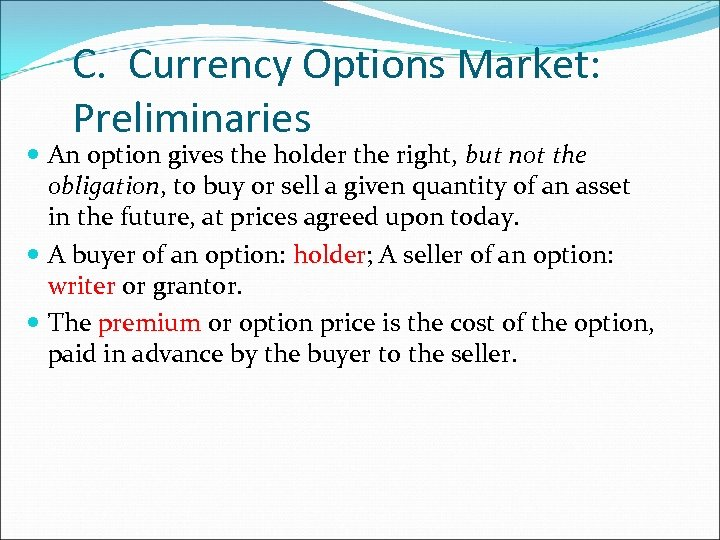 C. Currency Options Market: Preliminaries An option gives the holder the right, but not