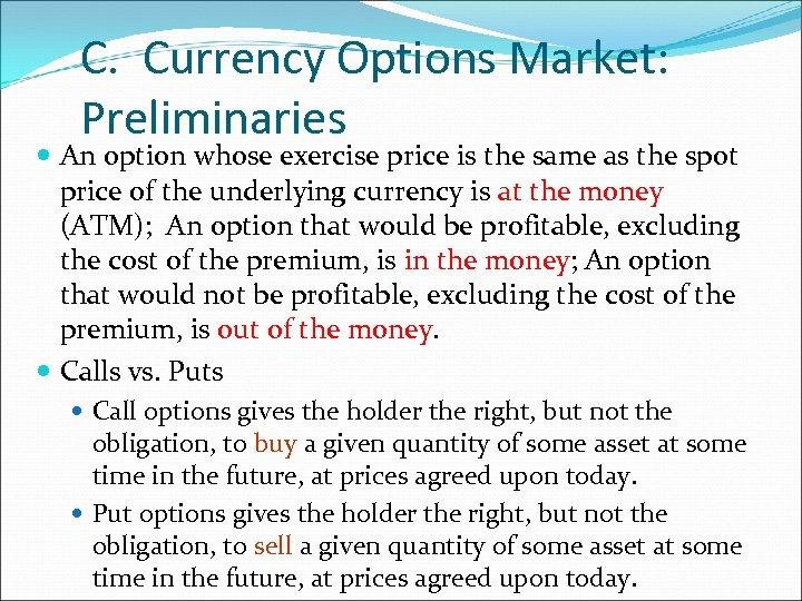 C. Currency Options Market: Preliminaries An option whose exercise price is the same as