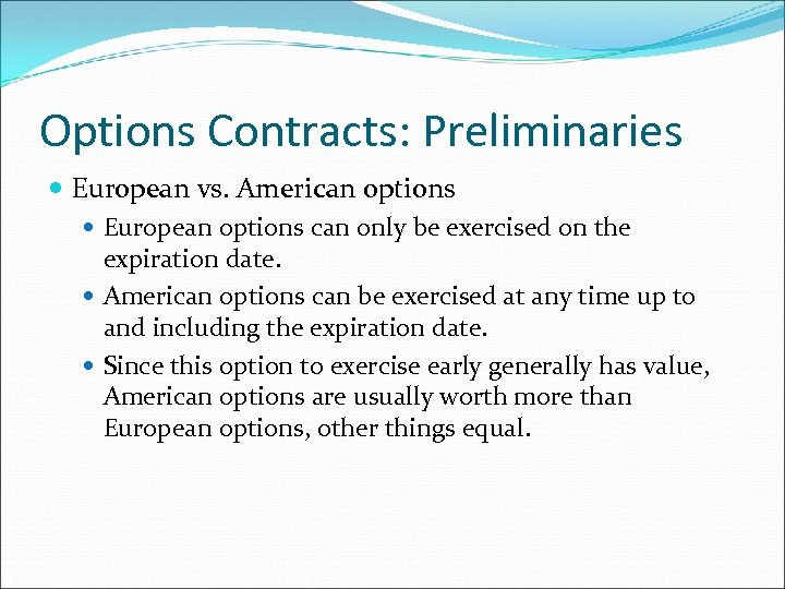 Options Contracts: Preliminaries European vs. American options European options can only be exercised on