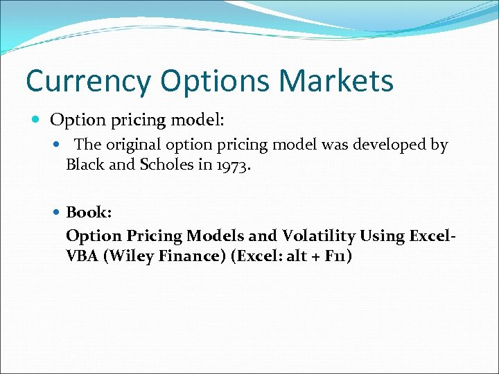 Currency Options Markets Option pricing model: The original option pricing model was developed by