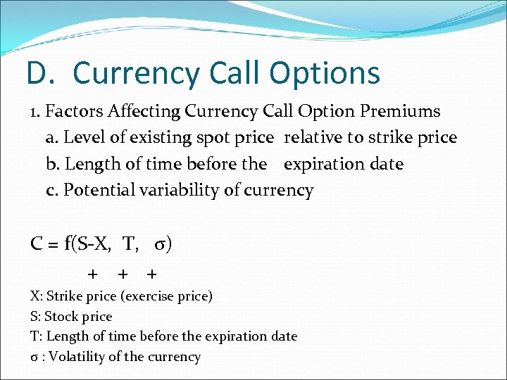 D. Currency Call Options 1. Factors Affecting Currency Call Option Premiums a. Level of