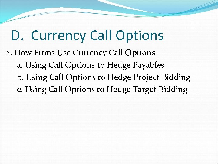D. Currency Call Options 2. How Firms Use Currency Call Options a. Using Call