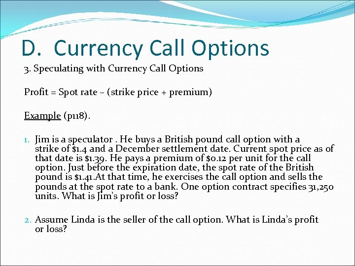 D. Currency Call Options 3. Speculating with Currency Call Options Profit = Spot rate