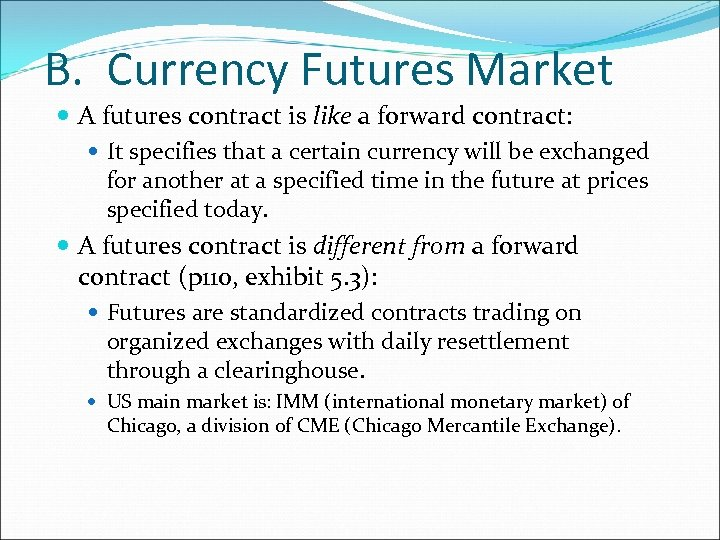 B. Currency Futures Market A futures contract is like a forward contract: It specifies