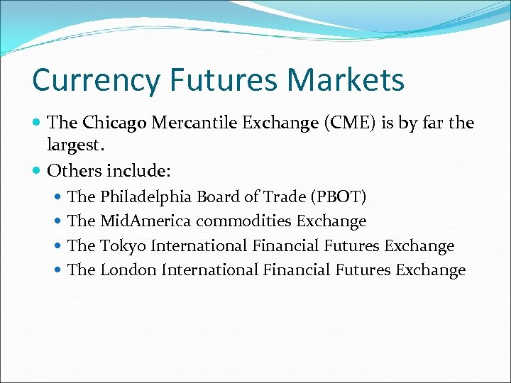 Currency Futures Markets The Chicago Mercantile Exchange (CME) is by far the largest. Others