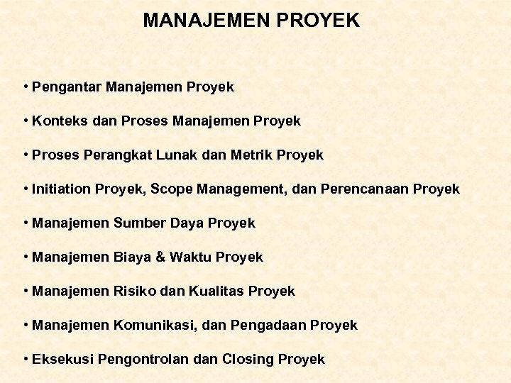 MANAJEMEN PROYEK • Pengantar Manajemen Proyek • Konteks dan Proses Manajemen Proyek • Proses