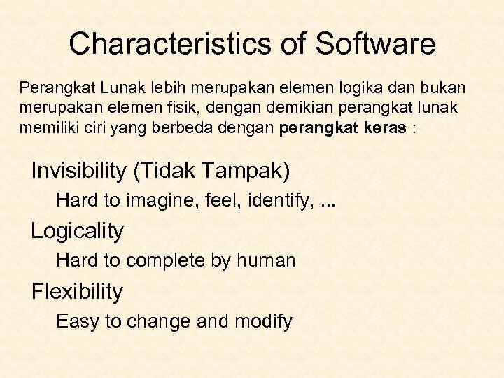 Characteristics of Software Perangkat Lunak lebih merupakan elemen logika dan bukan merupakan elemen fisik,