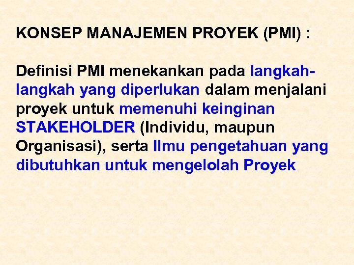 KONSEP MANAJEMEN PROYEK (PMI) : Definisi PMI menekankan pada langkah yang diperlukan dalam menjalani