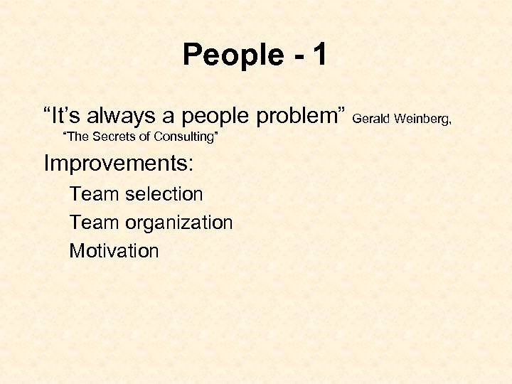 "People - 1 ""It's always a people problem"" Gerald Weinberg, ""The Secrets of Consulting"""