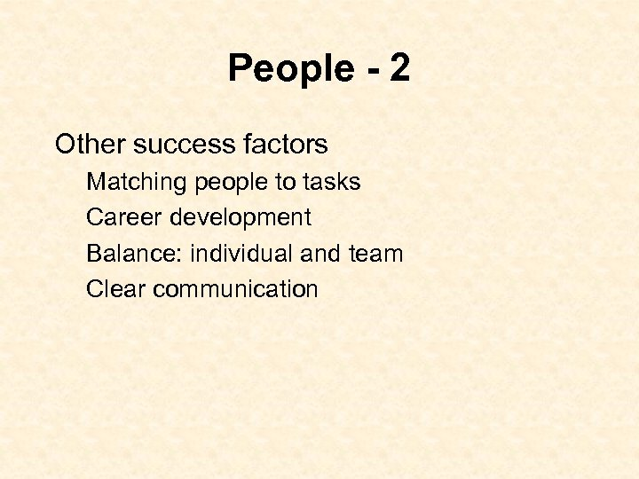 People - 2 Other success factors Matching people to tasks Career development Balance: individual