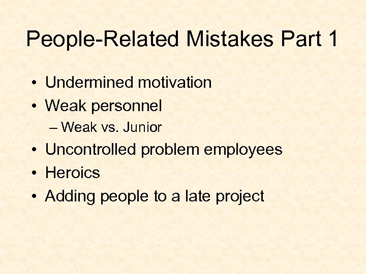 People-Related Mistakes Part 1 • Undermined motivation • Weak personnel – Weak vs. Junior