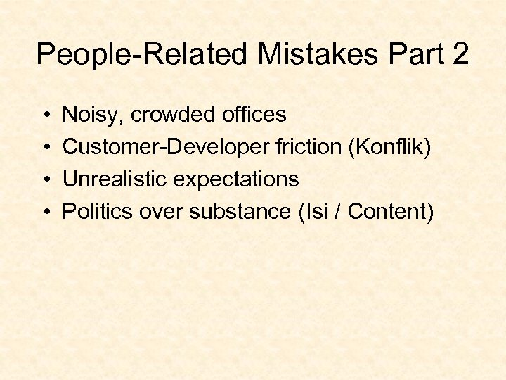 People-Related Mistakes Part 2 • • Noisy, crowded offices Customer-Developer friction (Konflik) Unrealistic expectations