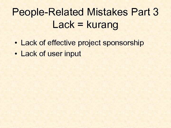 People-Related Mistakes Part 3 Lack = kurang • Lack of effective project sponsorship •