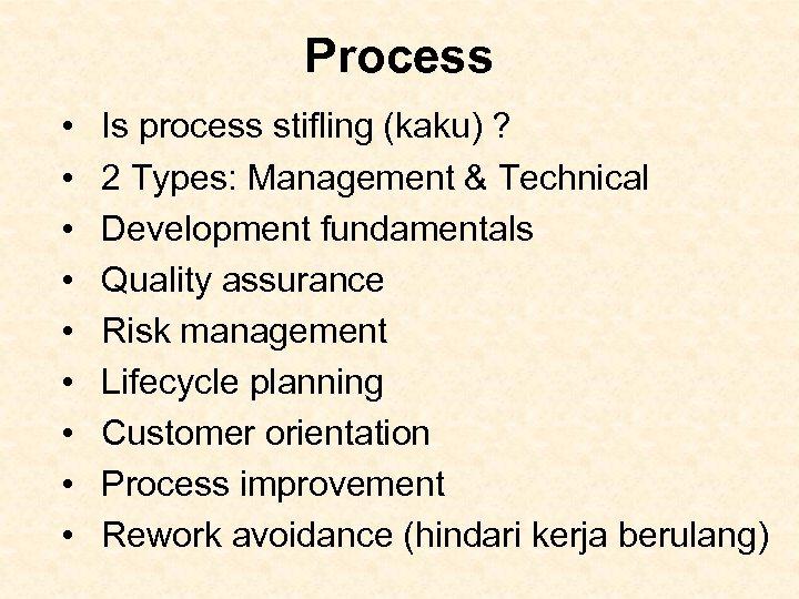 Process • • • Is process stifling (kaku) ? 2 Types: Management & Technical
