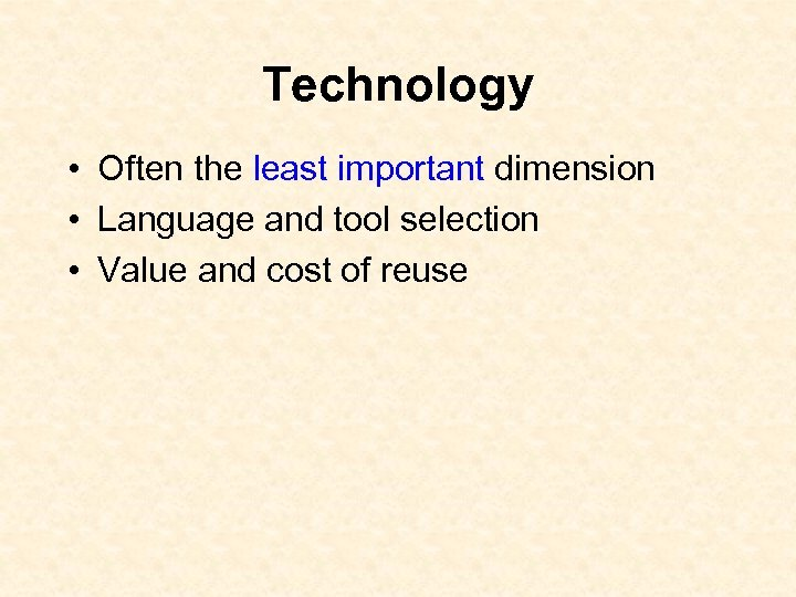 Technology • Often the least important dimension • Language and tool selection • Value