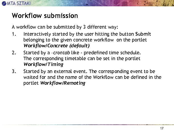 Workflow submission A workflow can be submitted by 3 different way: 1. Interactively started