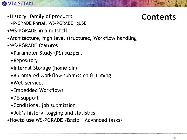 • History, family of products • P-GRADE Portal, WS-PGRADE, g. USE Contents •