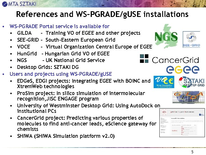 References and WS-PGRADE/g. USE installations • WS-PGRADE Portal service is available for • GILDA