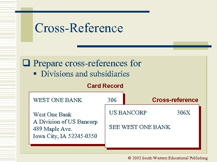 Cross-Reference q Prepare cross-references for § Divisions and subsidiaries Card Record Cross-reference WEST ONE