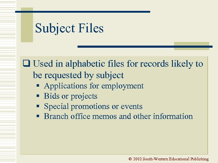 Subject Files q Used in alphabetic files for records likely to be requested by