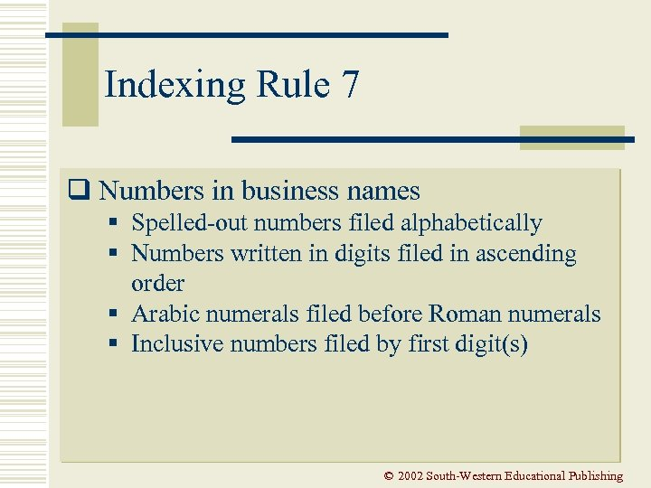 Indexing Rule 7 q Numbers in business names § Spelled-out numbers filed alphabetically §