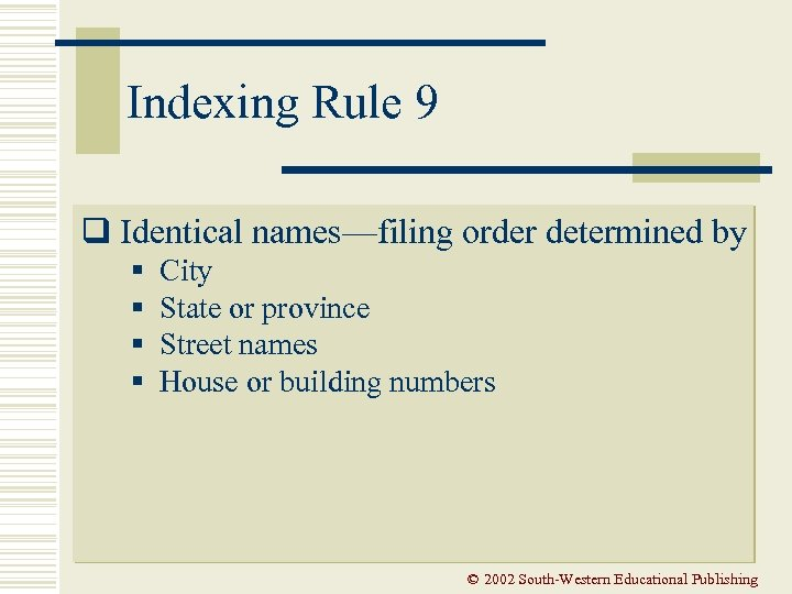 Indexing Rule 9 q Identical names—filing order determined by § § City State or