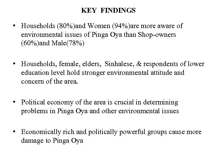KEY FINDINGS • Households (80%)and Women (94%)are more aware of environmental issues of Pinga