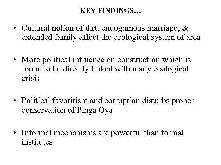 KEY FINDINGS… • Cultural notion of dirt, endogamous marriage, & extended family affect the