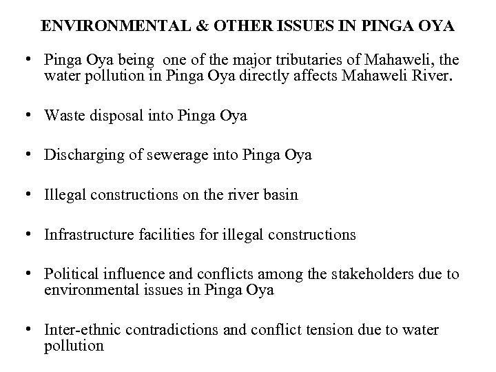 ENVIRONMENTAL & OTHER ISSUES IN PINGA OYA • Pinga Oya being one of the