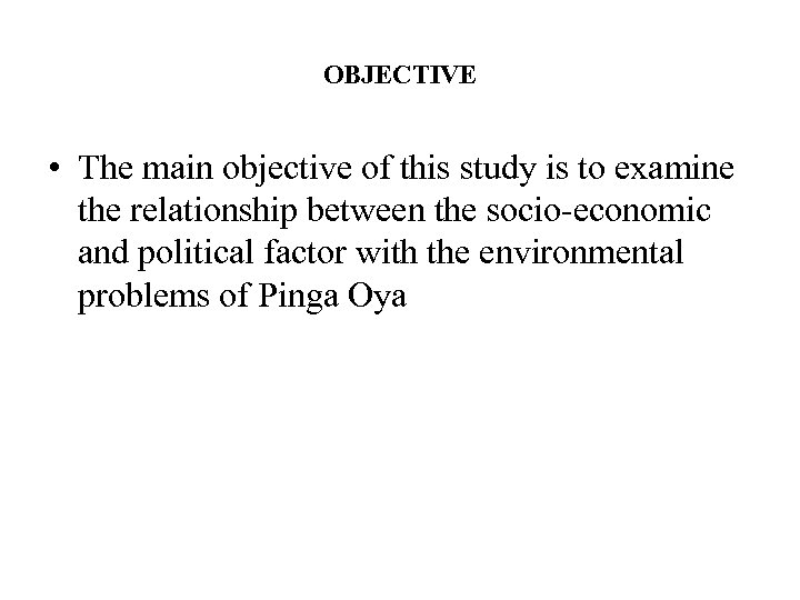 OBJECTIVE • The main objective of this study is to examine the relationship between