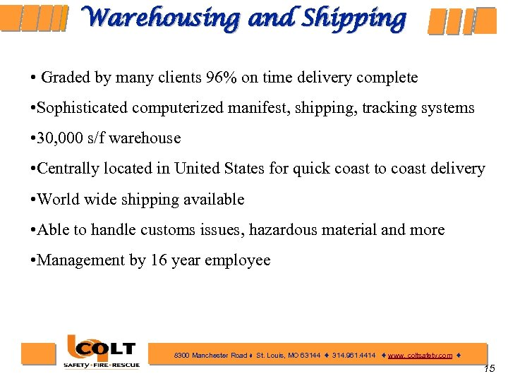 Warehousing and Shipping • Graded by many clients 96% on time delivery complete •