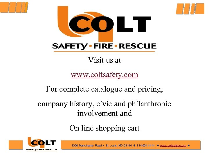 Visit us at www. coltsafety. com For complete catalogue and pricing, company history, civic