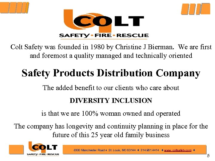 Colt Safety was founded in 1980 by Christine J Bierman. We are first and