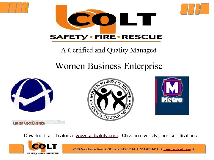 A Certified and Quality Managed Women Business Enterprise Download certificates at www. coltsafety. com.