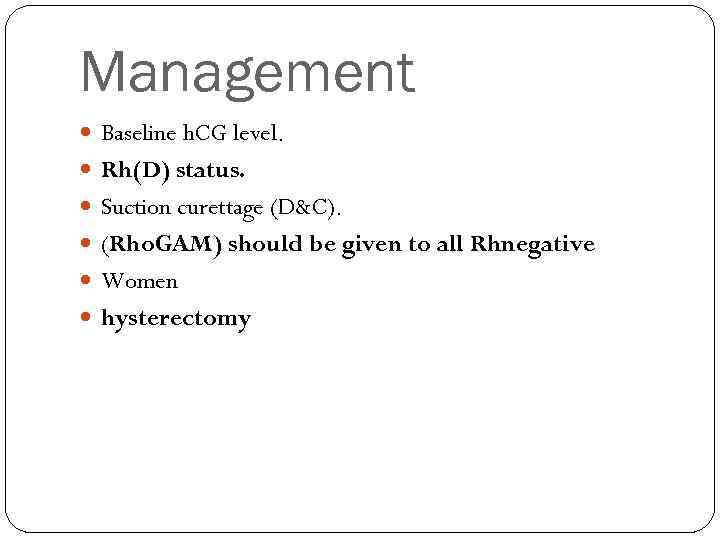Management Baseline h. CG level. Rh(D) status. Suction curettage (D&C). (Rho. GAM) should be