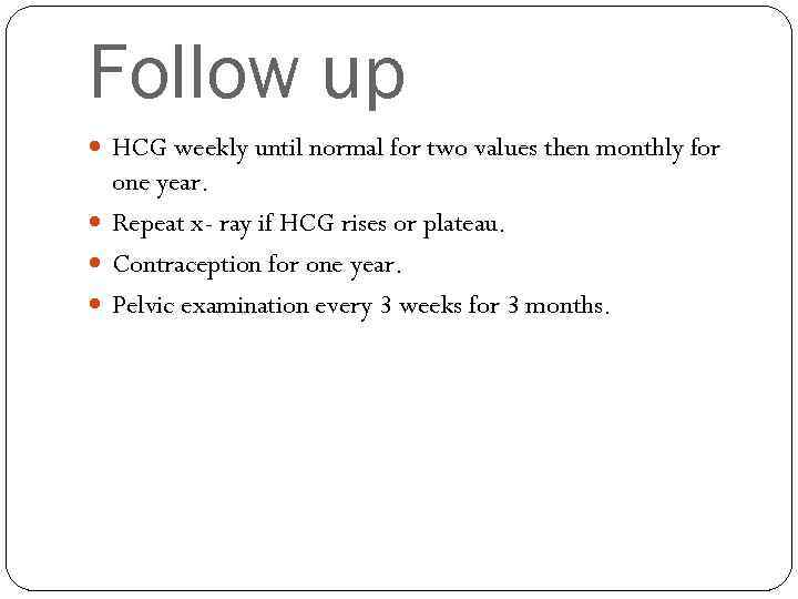 Follow up HCG weekly until normal for two values then monthly for one year.