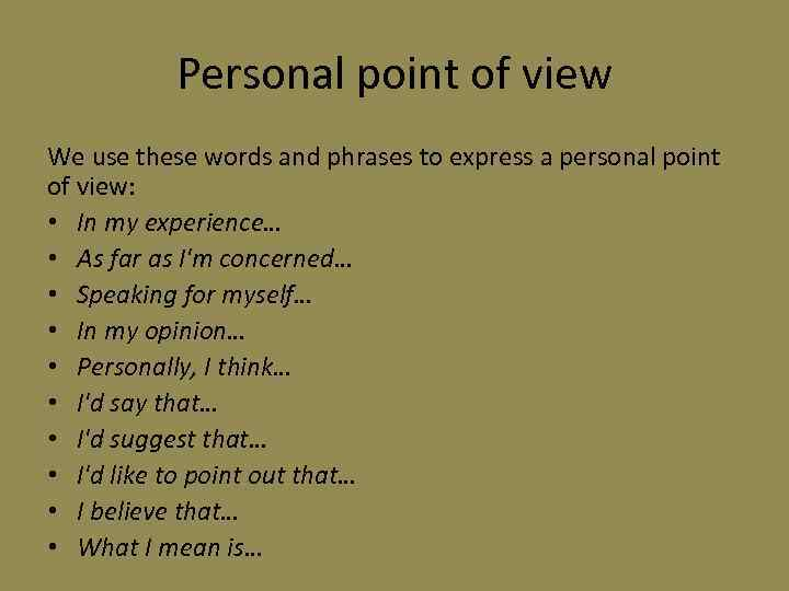 Personal point of view We use these words and phrases to express a personal