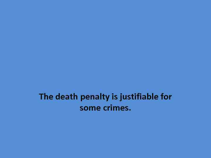 The death penalty is justifiable for some crimes.