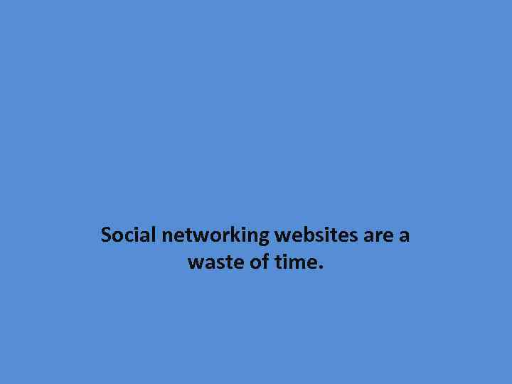 Social networking websites are a waste of time.