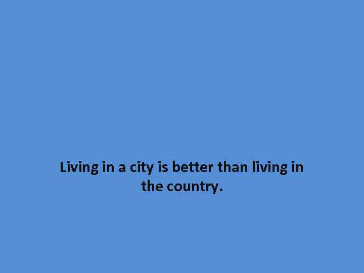 Living in a city is better than living in the country.