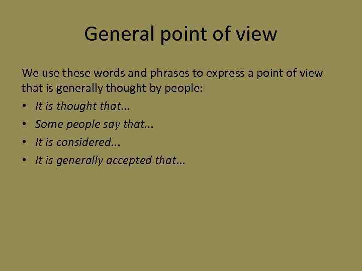 General point of view We use these words and phrases to express a point